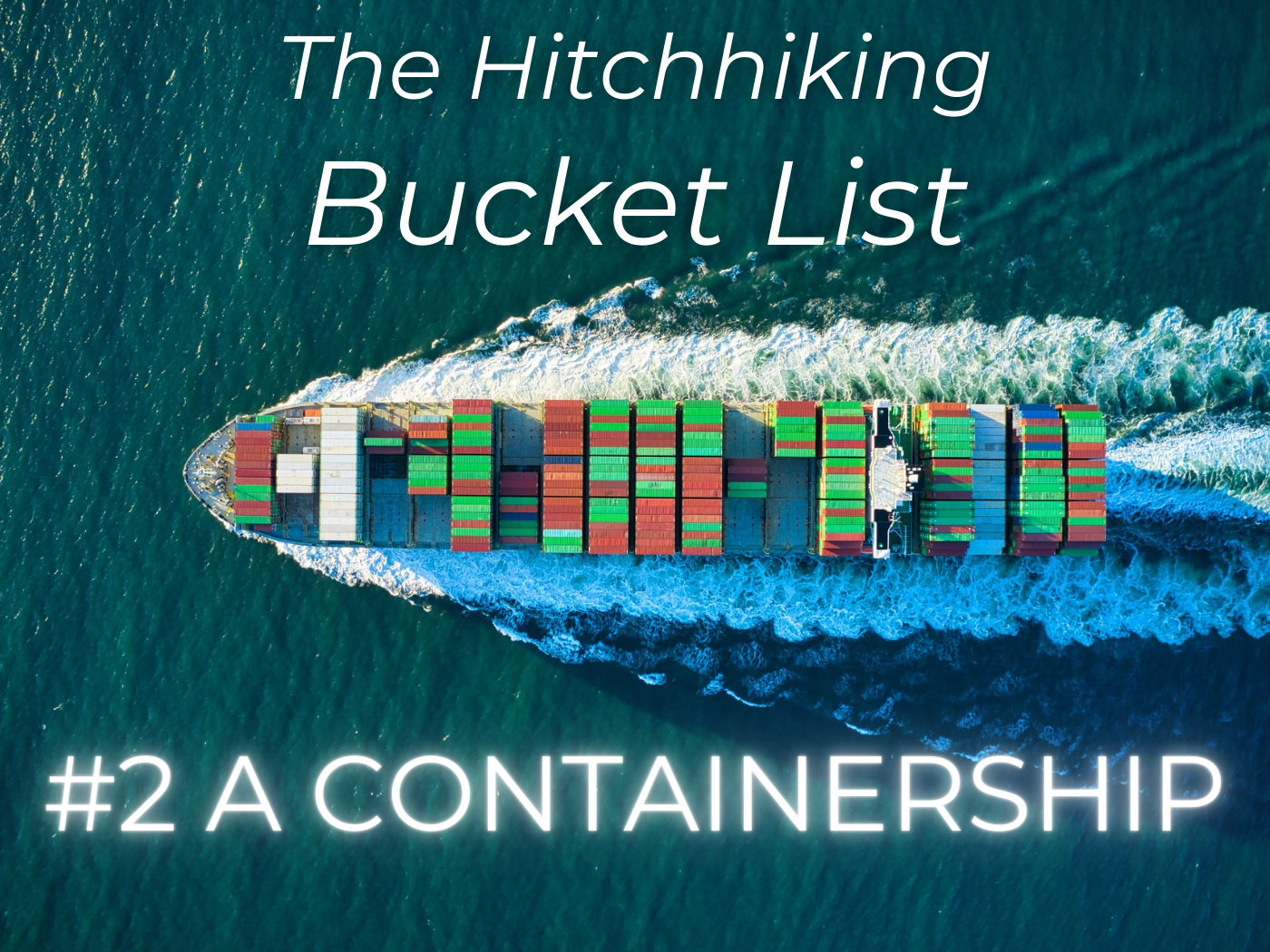 hitchhiking bucket list number 2 a containership container ship travel