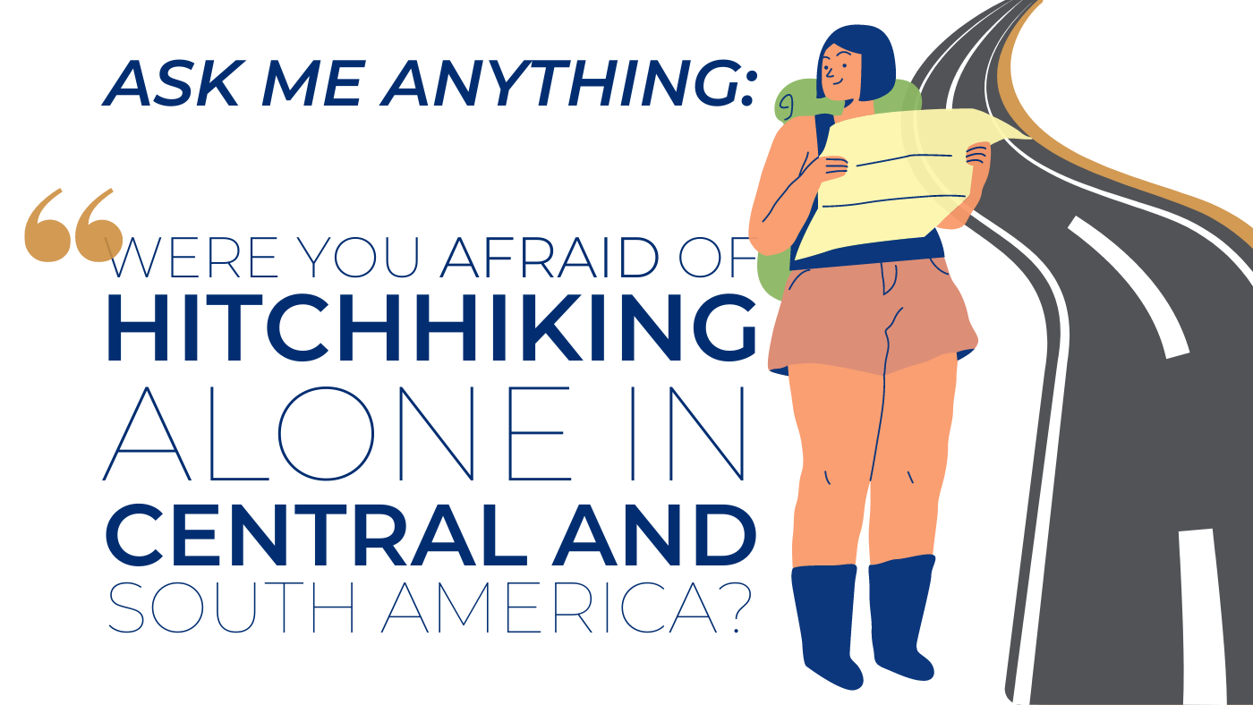 AMA Were you afraid of hitchhiking alone in Central and South America