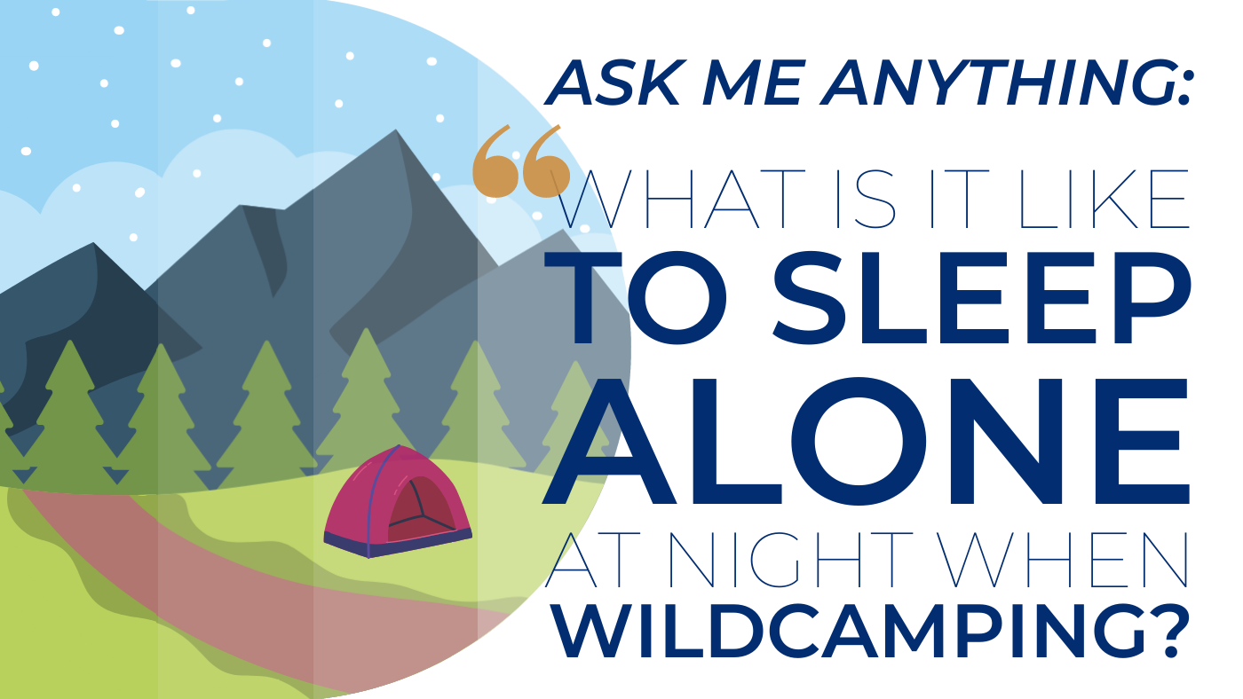 AMA What is sleeping alone like while wildcamping?