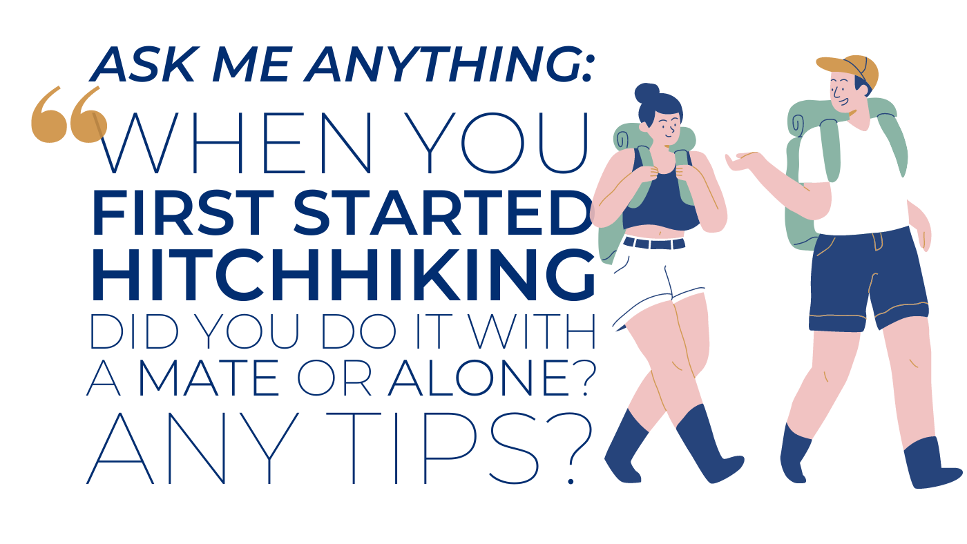 ask me anything when you first started hitchhiking did you do it with a mate or alone any tips