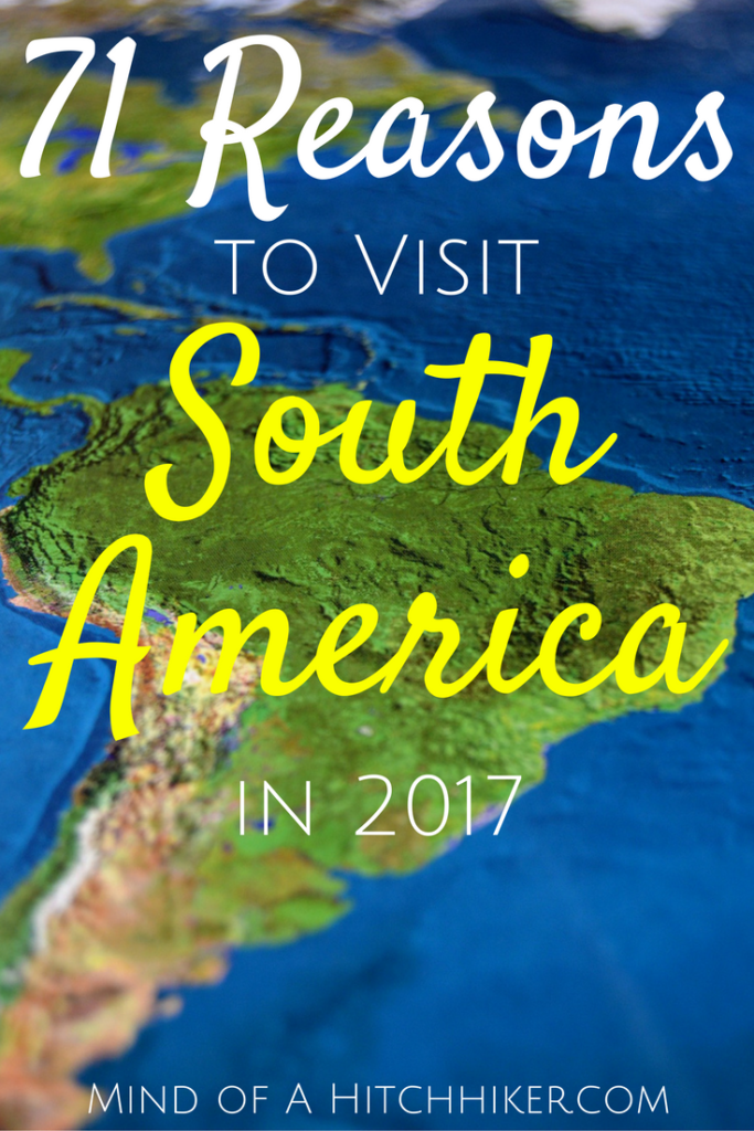 71 reasons to visit south america in 2017 pinterest mind of a hitchhiker