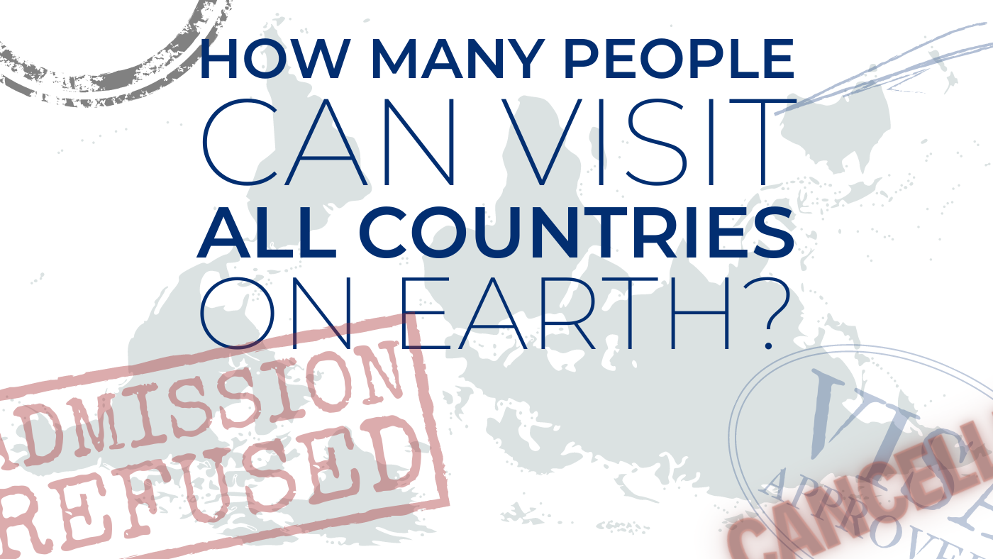 how many people can visit all countries on earth admission refused visa cancelled