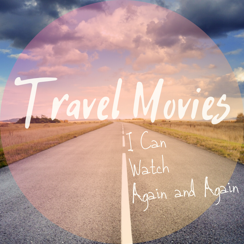 Travel Movies I can watch again and again