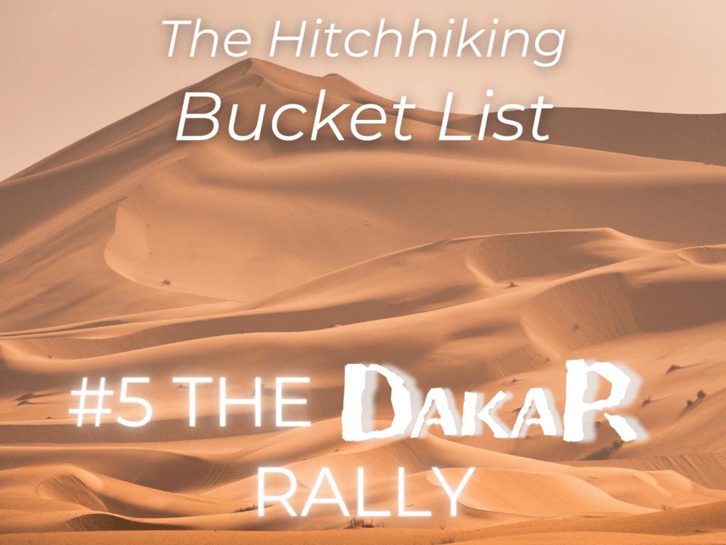 hitchhiking bucket list number 5 the dakar rally