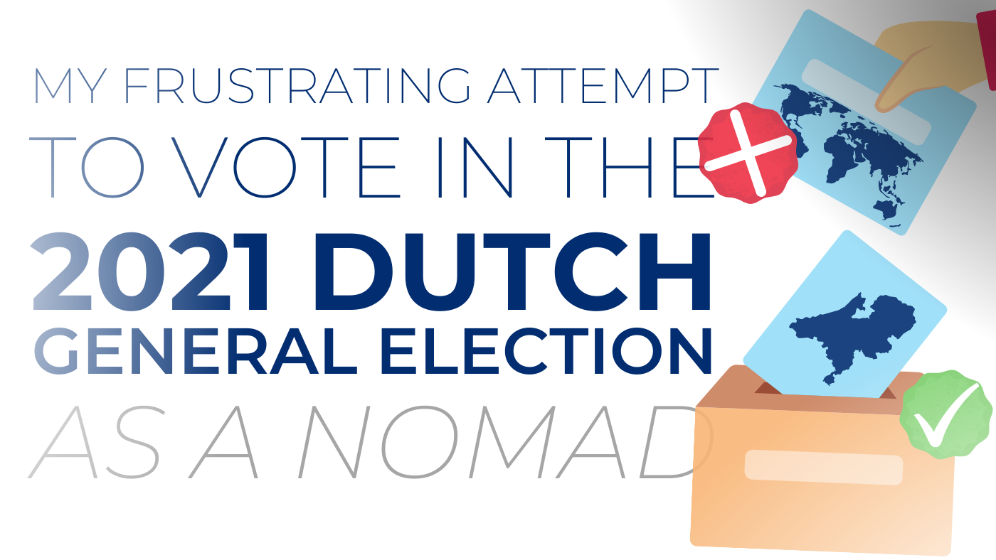 my frustrating attempt to vote in the 2021 dutch general elections as a nomad from abroad voting